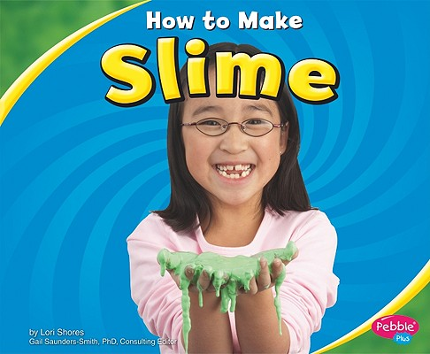 How to Make Slime (Hands-On Science Fun), Shores, Lori
