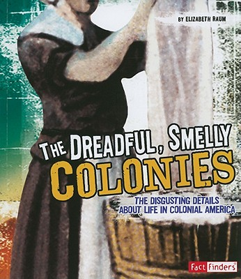 The Dreadful, Smelly Colonies (Fact Finders: Disgusting History), Elizabeth Raum