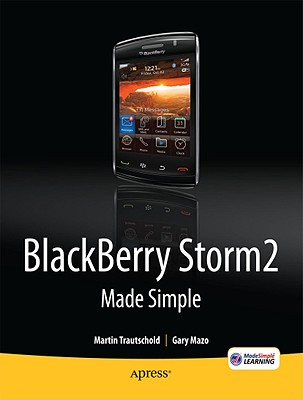 Image for BlackBerry Storm2 Made Simple: Written for the Storm 9500 and 9530, and the Storm2 9520, 9530, and 9550 (Made Simple (Apress))
