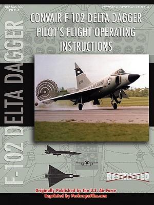 Convair F-102 Delta Dagger Pilot's Flight Operating Manual, United States Air Force