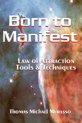 Born to Manifest, Law of Attraction Tools and Techniques, Murasso, Thomas