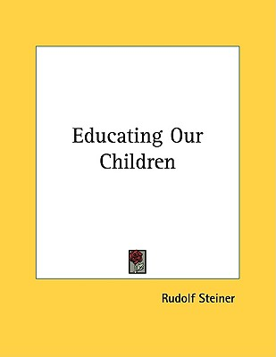 Educating Our Children, Steiner, Rudolf