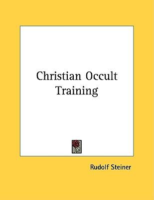 Christian Occult Training, Steiner, Rudolf