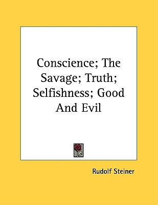 Conscience; the Savage; Truth; Selfishness; Good and Evil, Steiner, Rudolf