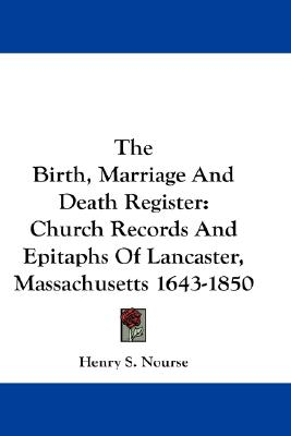 Image for The Birth, Marriage and Death Register: Church Records and Epitaphs of Lancaster, Massachusetts 1643-1850