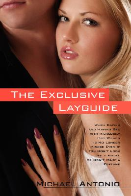 Image for The Exclusive Layguide: When Dating and Having Sex with Incredibly Hot Women is No Longer Mirage Even If You Don't Look Like a Model or Don't Make a Fortune