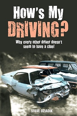 How's My Driving?: Why Every Other Driver Doesn't Seem to Have a Clue!, Dziadik, Steve