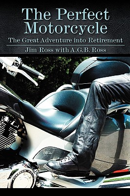 Image for The Perfect Motorcycle: The Great Adventure Into Retirement