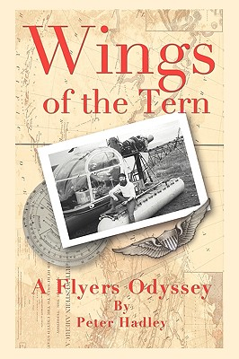 Wings of the Tern: A Flyers Odyssey, Hadley, Peter E.