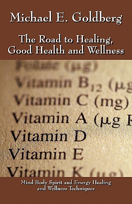 Image for The Road to Healing, Good Health and Wellness