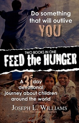 Feed the Hunger: Do Something That Will Outlive You / A 31-day Devotional Journey About Children Around the World, Williams, Joseph L; Staples, Melinda H
