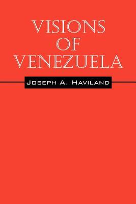 Visions of Venezuela, Haviland, Joseph A.