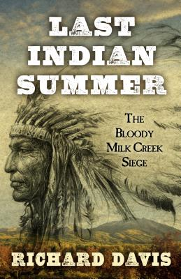 Image for Last Indian Summer: The Bloody Milk Creek Siege