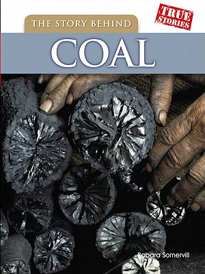 The Story Behind Coal (True Stories), Barbara A. Somervill (Author)