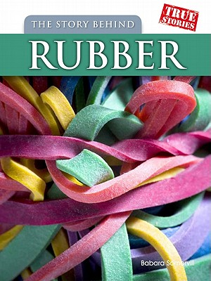 The Story Behind Rubber (True Stories), Barbara A. Somervill (Author)
