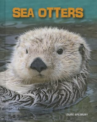 Sea Otters (Living in the Wild: Sea Mammals), Spilsbury, Louise