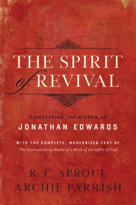 The Spirit of Revival: Discovering the Wisdom of Jonathan Edwards, R. C. Sproul, Archie Parrish, Jonathan Edwards