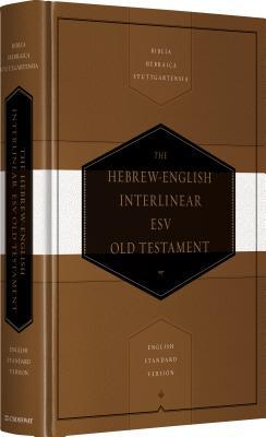 Hebrew-English Interlinear ESV Old Testament: Biblia Hebraica Stuttgartensia (BHS) and English Standard Version (ESV)