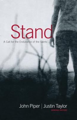 Stand: A Call for the Endurance of the Saints, Taylor, Justin; Piper, John