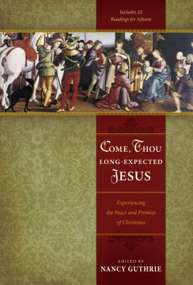 Image for Come, Thou Long-Expected Jesus: Experiencing the Peace and Promise of Christmas