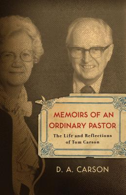 Memoirs of an Ordinary Pastor: The Life and Reflections of Tom Carson, Carson, D. A.