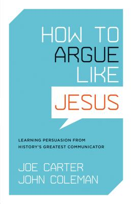Image for How to Argue Like Jesus: Learning Persuasion from History's Greatest Communicator