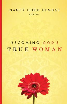 Becoming God's True Woman, Nancy Leigh DeMoss