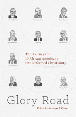Image for Glory Road: The Journeys of 10 African-Americans into Reformed Christianity