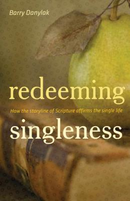 Image for Redeeming Singleness: How the Storyline of Scripture Affirms the Single Life