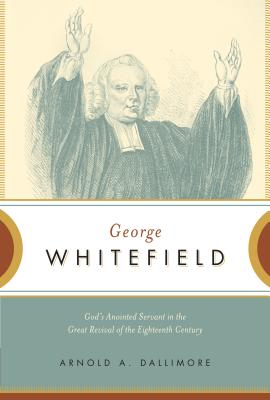 Image for George Whitefield: God's Anointed Servant in the Great Revival of the Eighteenth Century