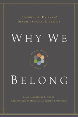 Image for Why We Belong: Evangelical Unity and Denominational Diversity