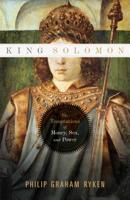 Image for King Solomon: The Temptations of Money, Sex, and Power