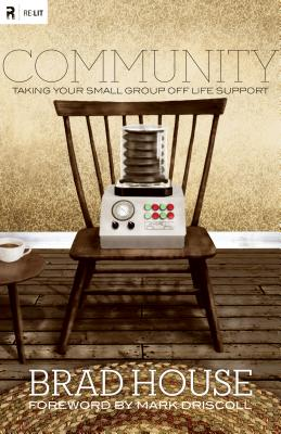 Community: Taking Your Small Group off Life Support (Re: Lit Books), Brad House