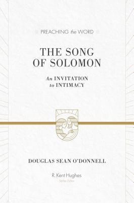 The Song of Solomon: An Invitation to Intimacy, Douglas Sean O'Donnell