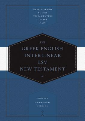 Image for Greek-English Interlinear ESV New Testament: Nestle-Aland Novum Testamentum Graece (NA28) and English Standard Version (ESV) (English and Ancient Greek Edition)