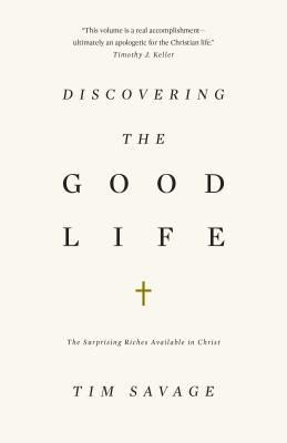 Image for Discovering the Good Life: The Surprising Riches Available in Christ