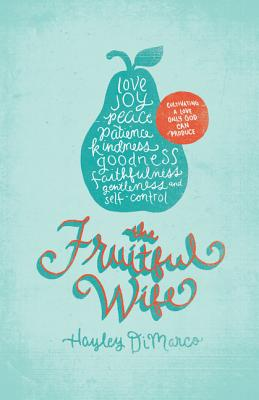 Image for The Fruitful Wife: Cultivating a Love Only God Can Produce