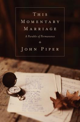This Momentary Marriage (Paperback Edition): A Parable of Permanence, John Piper