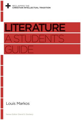 Literature: A Student's Guide (Reclaiming the Christian Intellectual Tradition), Louis Markos