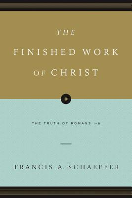 The Finished Work of Christ (Paperback Edition): The Truth of Romans 1-8, Francis A. Schaeffer