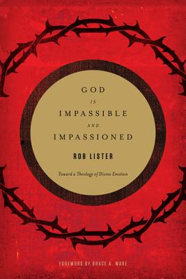 Image for God Is Impassible and Impassioned: Toward a Theology of Divine Emotion