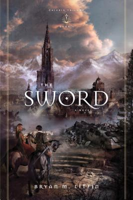 The Sword (Redesign): A Novel, Bryan M. Litfin