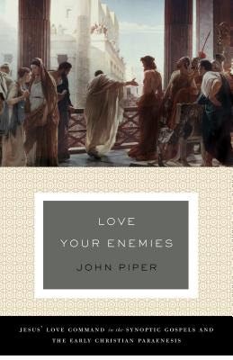 Image for Love Your Enemies (A History of the Tradition and Interpretation of Its Uses): Jesus' Love Command in the Synoptic Gospels and the Early Christian Paraenesis