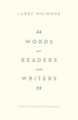 Words for Readers and Writers: Spirit-Pooled Dialogues, Woiwode, Larry