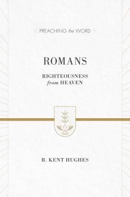 Image for Romans (ESV Edition): Righteousness from Heaven (Preaching the Word)