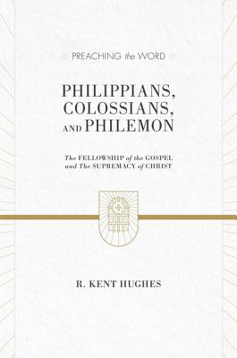 Image for Philippians, Colossians, and Philemon (2 volumes in 1 / ESV Edition): The Fellowship of the Gospel and The Supremacy of Christ (Preaching the Word)