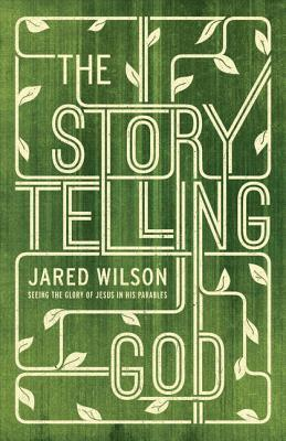 Image for The Storytelling God: Seeing the Glory of Jesus in His Parables