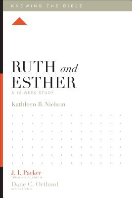 Ruth and Esther: A 12-Week Study (Knowing the Bible), Nielson, Kathleen