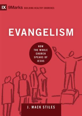 Evangelism: How the Whole Church Speaks of Jesus (9Marks: Building Healthy Churches), J. Mack Stiles