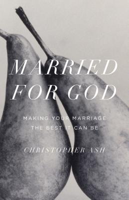 Image for Married for God: Making Your Marriage the Best It Can Be